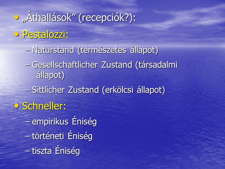 """• """"Áthallások"""" (recepciók?): • Pestalozzi: –Naturstand (természetes állapot) –Gesellschaftlicher Zustand (társadalmi állapot) –Sittlicher Zustand (erk"""
