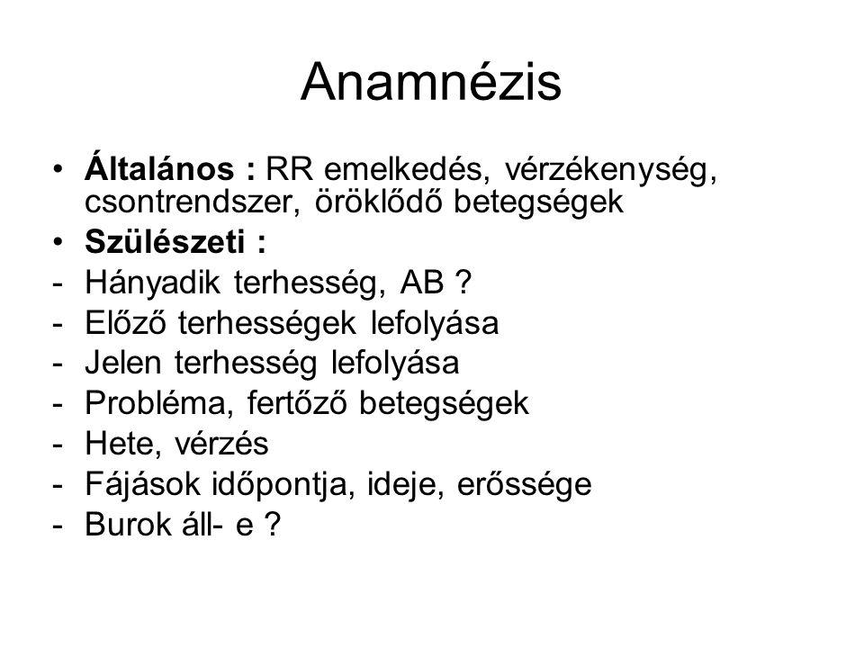 Anamnézis •Általános : RR emelkedés, vérzékenység, csontrendszer, öröklődő betegségek •Szülészeti : -Hányadik terhesség, AB .