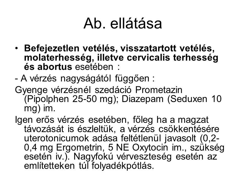 Ab. ellátása •Befejezetlen vetélés, visszatartott vetélés, molaterhesség, illetve cervicalis terhesség és abortus esetében : - A vérzés nagyságától fü