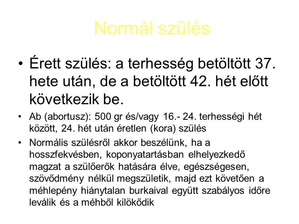 Normál szülés •Érett szülés: a terhesség betöltött 37.