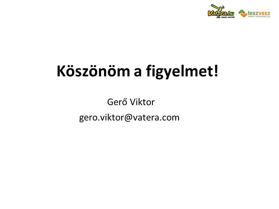 Gerő Viktor gero.viktor@vatera.com Köszönöm a figyelmet!