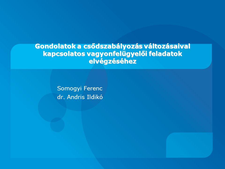 Gondolatok a csődszabályozás változásaival kapcsolatos vagyonfelügyelői feladatok elvégzéséhez Somogyi Ferenc dr.