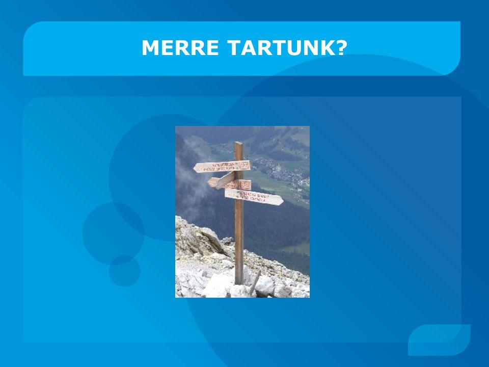 MERRE TARTUNK?