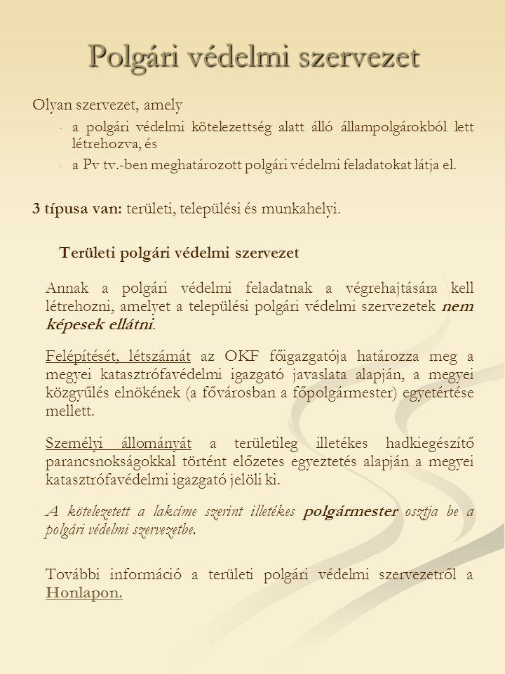 Polgári védelmi szervezet Olyan szervezet, amely - - a polgári védelmi kötelezettség alatt álló állampolgárokból lett létrehozva, és - - a Pv tv.-ben meghatározott polgári védelmi feladatokat látja el.