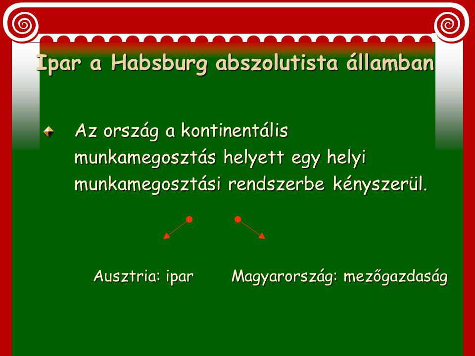 Fontos iparágak:  Királyi-Magyarország: Ötvösség  Erdélyi Fejedelemség: Bethlen Gábor alatt hadi célú megrendelés céhen kívüli vállalkozóknak  A Rá