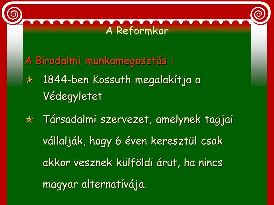 A Reformkor (1825-1848) : 2 probléma 1. A Birodalmi munkamegosztás 2. A feudális gátak 3. Reformkori beruházások Ipar a Habsburg abszolutista államban
