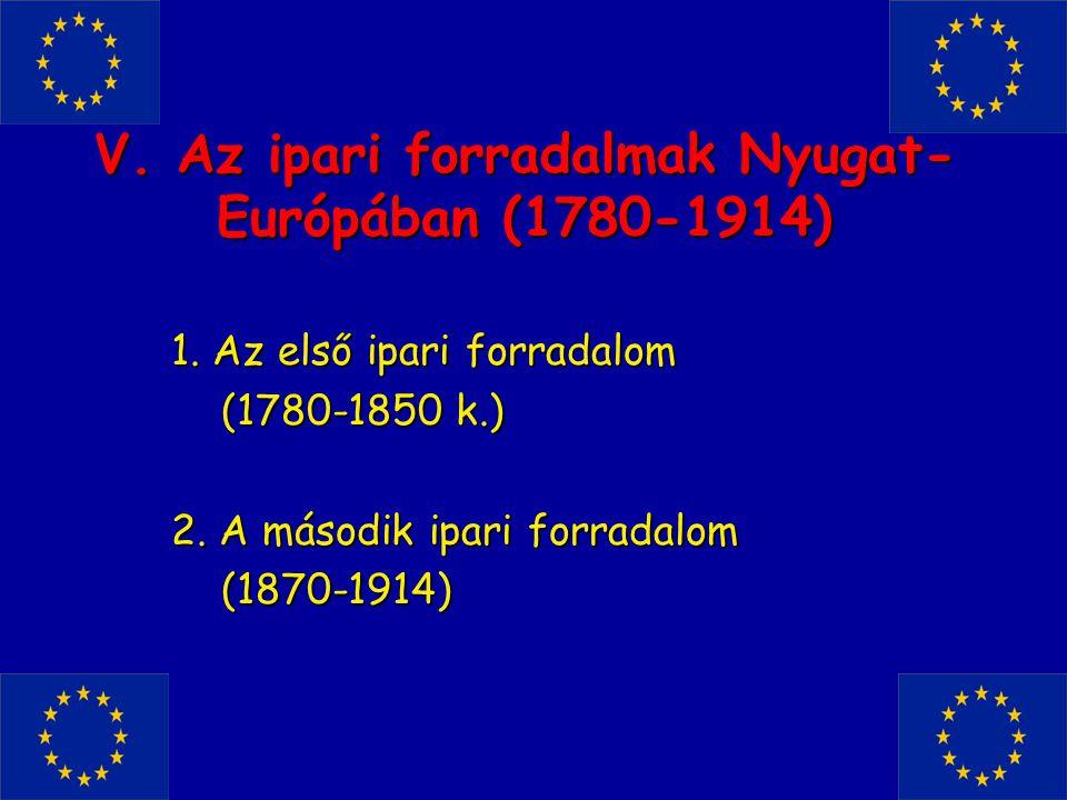 V. Az ipari forradalmak Nyugat-Európában (1780-1914)