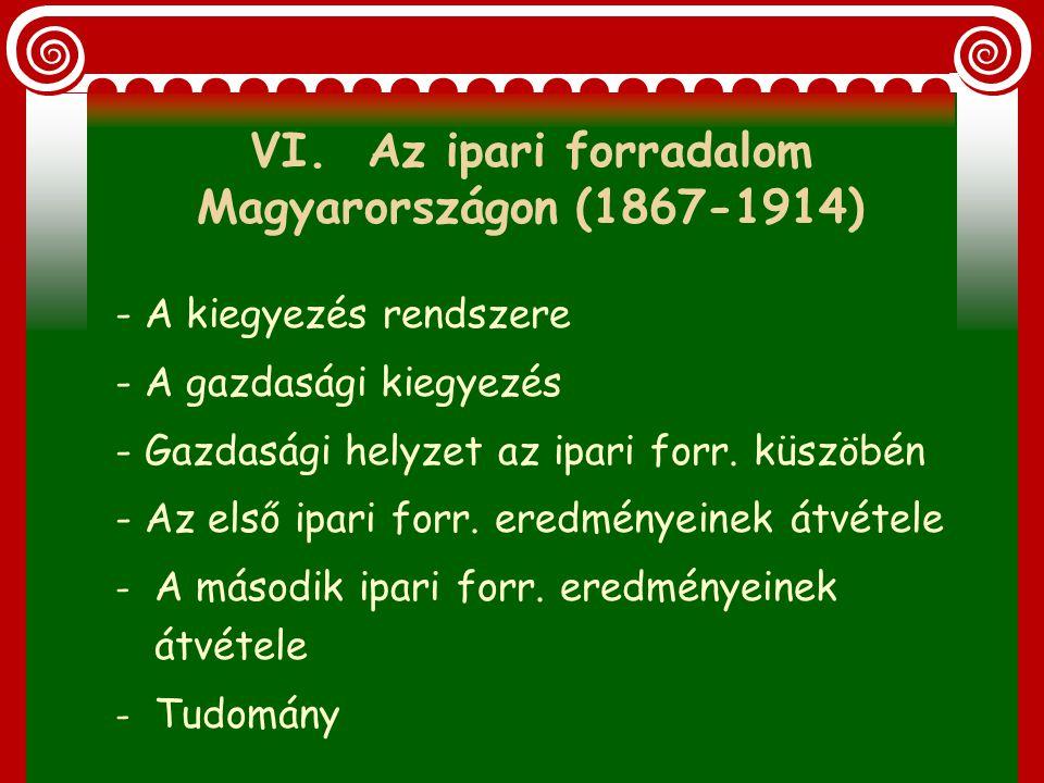 VI. Az ipari forradalom Magyarországon (1867- 1914)