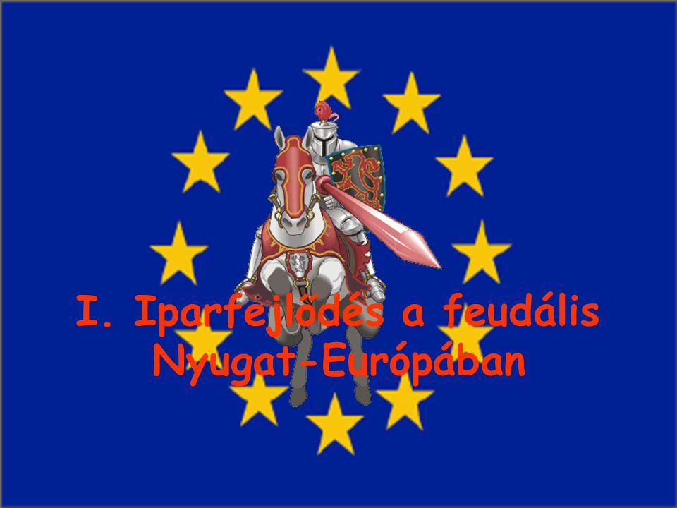 Vázlat - Bevezetés 1. Iparfejlődés a feudális Ny-Európában 2. Iparfejlődés a feudális Mo.-on 3. A nyugati ipar a kapitalizmus korai szakaszában (1492-