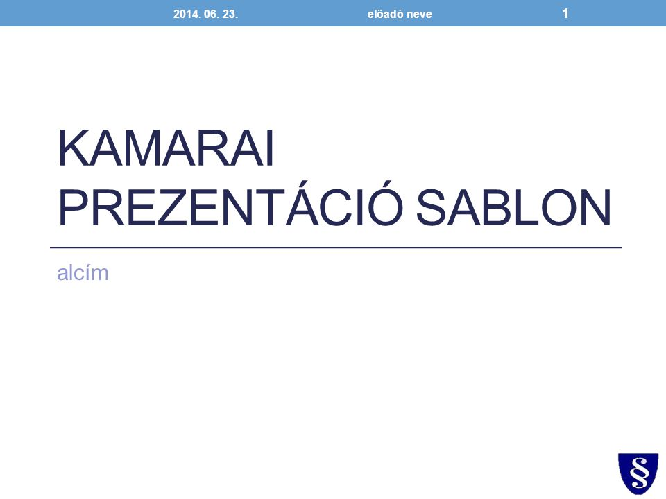 KAMARAI PREZENTÁCIÓ SABLON alcím 2014. 06. 23.előadó neve 1