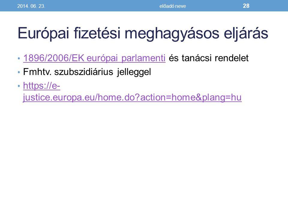 Európai fizetési meghagyásos eljárás • 1896/2006/EK európai parlamenti és tanácsi rendelet 1896/2006/EK európai parlamenti • Fmhtv.