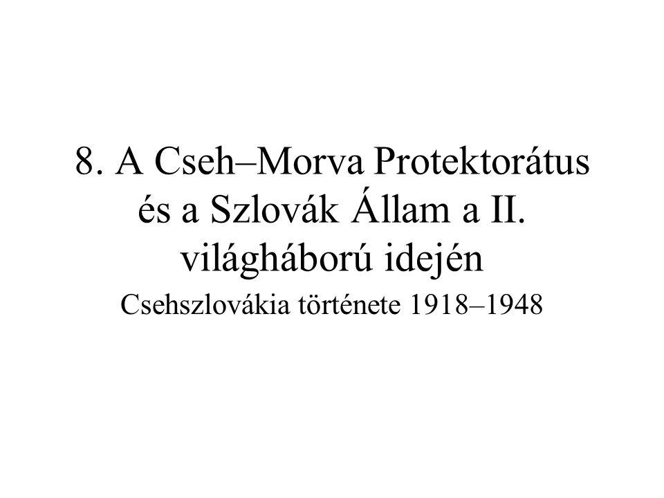 8. A Cseh–Morva Protektorátus és a Szlovák Állam a II. világháború idején Csehszlovákia története 1918–1948