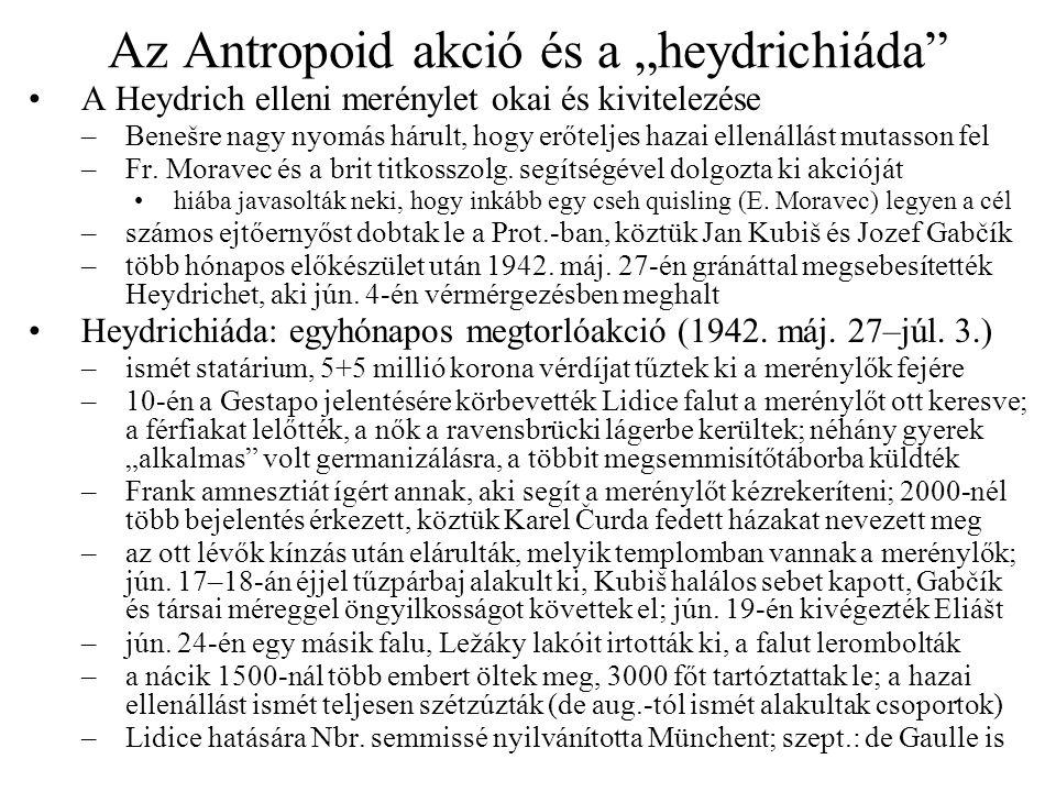 """Az Antropoid akció és a """"heydrichiáda"""" •A Heydrich elleni merénylet okai és kivitelezése –Benešre nagy nyomás hárult, hogy erőteljes hazai ellenállást"""