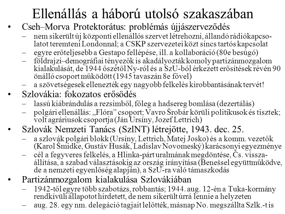 Ellenállás a háború utolsó szakaszában •Cseh–Morva Protektorátus: problémás újjászerveződés –nem sikerült új központi ellenállós szervet létrehozni, á