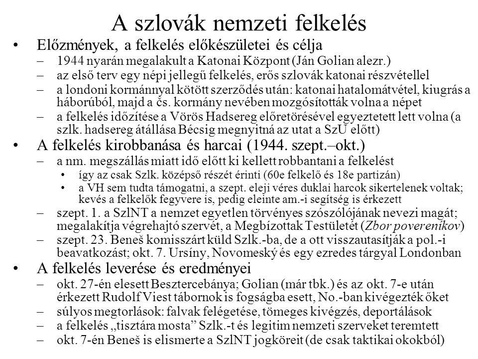 A szlovák nemzeti felkelés •Előzmények, a felkelés előkészületei és célja –1944 nyarán megalakult a Katonai Központ (Ján Golian alezr.) –az első terv