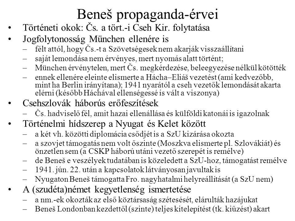 Beneš propaganda-érvei •Történeti okok: Čs. a tört.-i Cseh Kir. folytatása •Jogfolytonosság München ellenére is –félt attól, hogy Čs.-t a Szövetségese