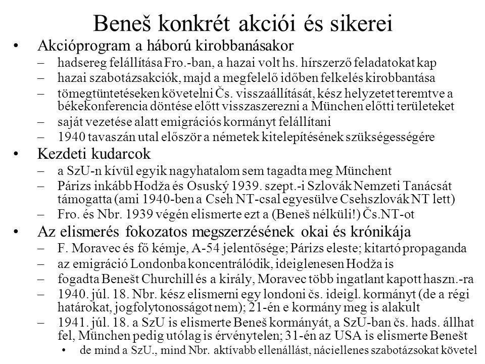 Beneš konkrét akciói és sikerei •Akcióprogram a háború kirobbanásakor –hadsereg felállítása Fro.-ban, a hazai volt hs. hírszerző feladatokat kap –haza