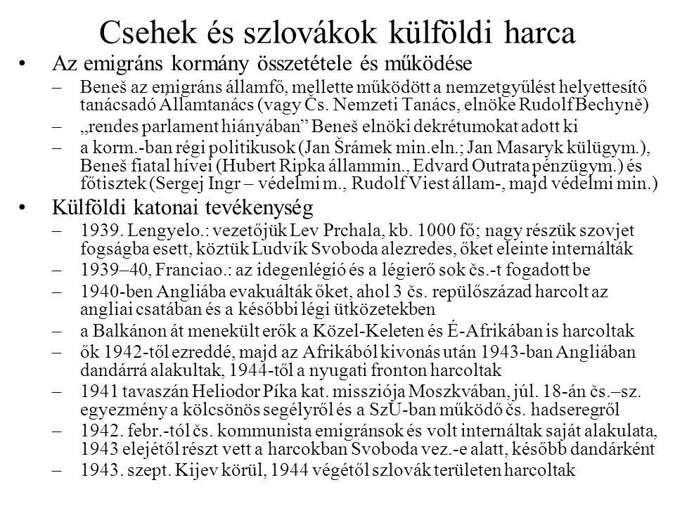 Csehek és szlovákok külföldi harca •Az emigráns kormány összetétele és működése –Beneš az emigráns államfő, mellette működött a nemzetgyűlést helyette