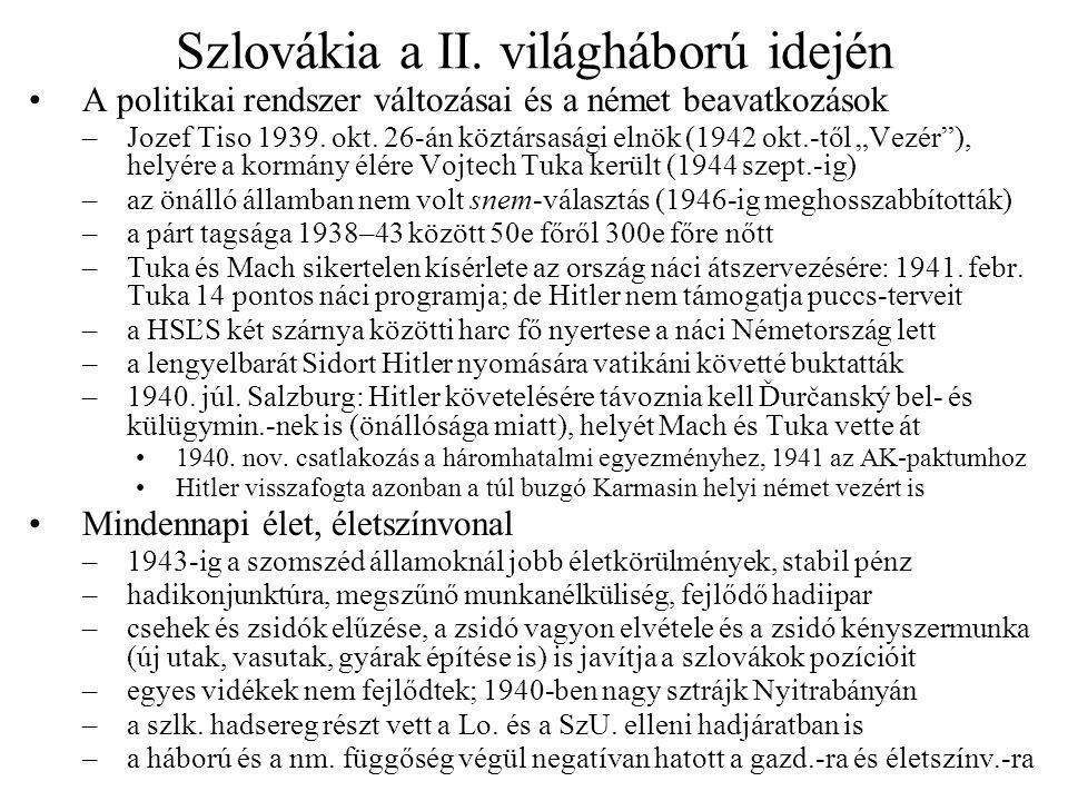 Szlovákia a II. világháború idején •A politikai rendszer változásai és a német beavatkozások –Jozef Tiso 1939. okt. 26-án köztársasági elnök (1942 okt
