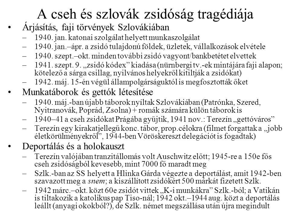 A cseh és szlovák zsidóság tragédiája •Árjásítás, faji törvények Szlovákiában –1940. jan. katonai szolgálat helyett munkaszolgálat –1940. jan.–ápr. a