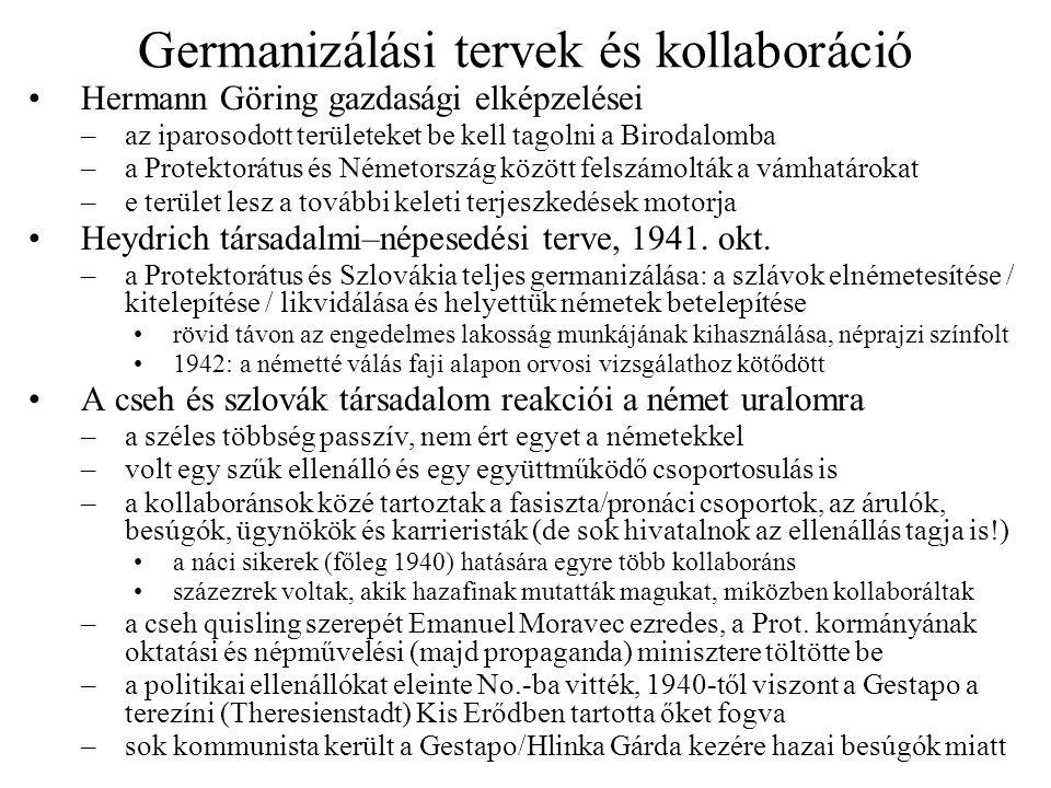 Germanizálási tervek és kollaboráció •Hermann Göring gazdasági elképzelései –az iparosodott területeket be kell tagolni a Birodalomba –a Protektorátus