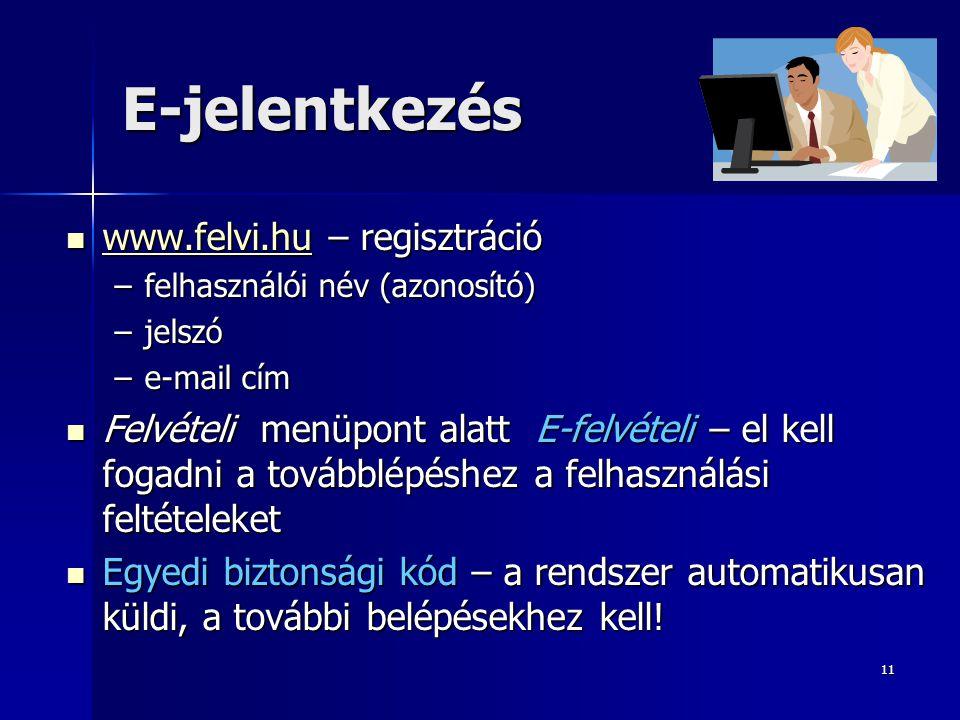 11 E-jelentkezés  www.felvi.hu – regisztráció www.felvi.hu –felhasználói név (azonosító) –jelszó –e-mail cím  Felvételi menüpont alatt E-felvételi – el kell fogadni a továbblépéshez a felhasználási feltételeket  Egyedi biztonsági kód – a rendszer automatikusan küldi, a további belépésekhez kell!