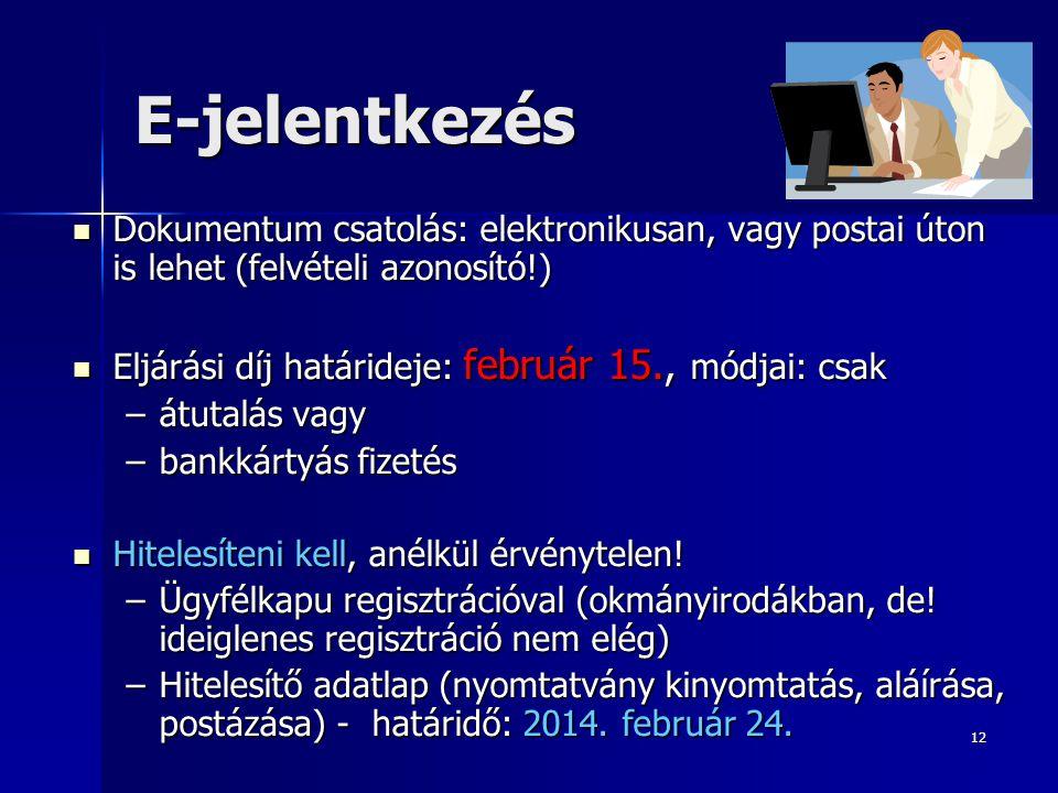 12 E-jelentkezés  Dokumentum csatolás: elektronikusan, vagy postai úton is lehet (felvételi azonosító!)  Eljárási díj határideje: február 15., módja