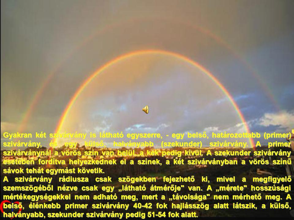 Gyakran két szivárvány is látható egyszerre, - egy belső, határozottabb (primer) szivárvány, és egy külső, halványabb (szekunder) szivárvány.