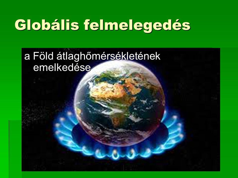 Globális felmelegedés a Föld átlaghőmérsékletének emelkedése