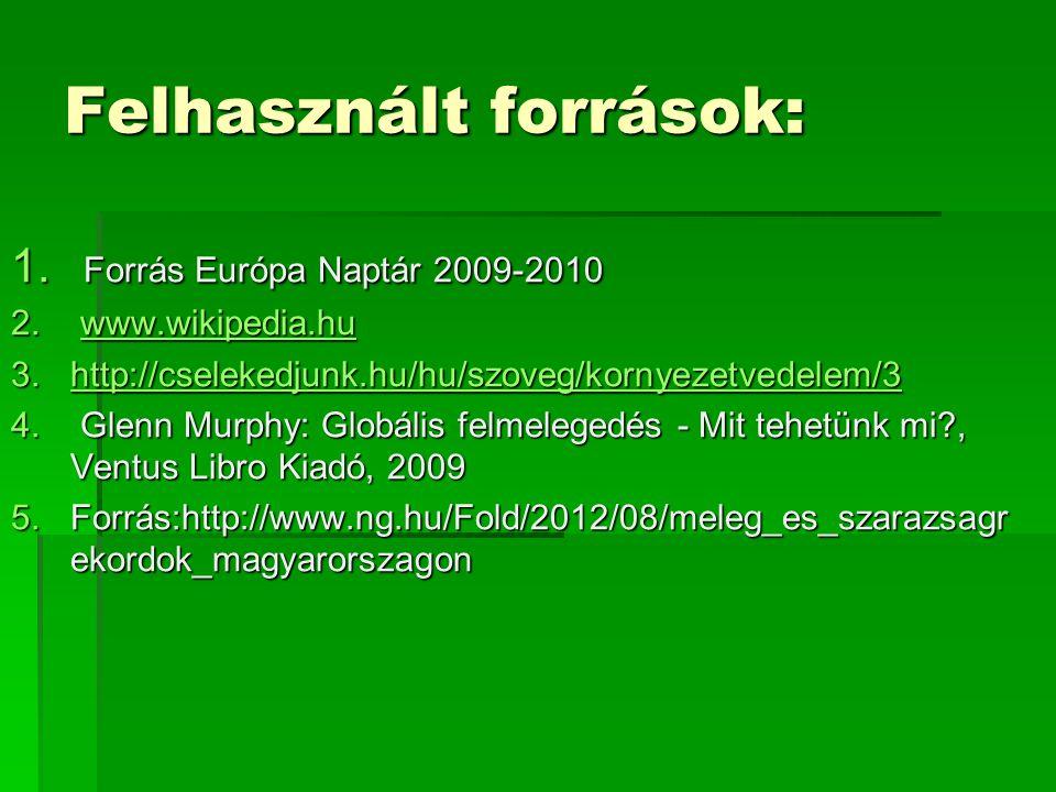 Felhasznált források: 1. Forrás Európa Naptár 2009-2010 2. www.wikipedia.hu www.wikipedia.hu 3.http://cselekedjunk.hu/hu/szoveg/kornyezetvedelem/3 htt