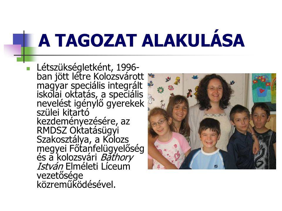 A TAGOZAT ALAKULÁSA  Létszükségletként, 1996- ban jött létre Kolozsvárott magyar speciális integrált iskolai oktatás, a speciális nevelést igénylő gyerekek szülei kitartó kezdeményezésére, az RMDSZ Oktatásügyi Szakosztálya, a Kolozs megyei Főtanfelügyelőség és a kolozsvári Báthory István Elméleti Líceum vezetősége közreműködésével.