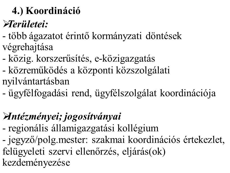 4.) Koordináció  Területei: - több ágazatot érintő kormányzati döntések végrehajtása - közig.