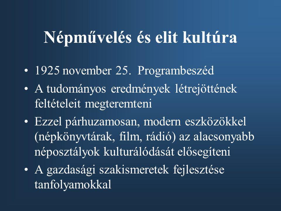 Népművelés és elit kultúra •1925 november 25. Programbeszéd •A tudományos eredmények létrejöttének feltételeit megteremteni •Ezzel párhuzamosan, moder