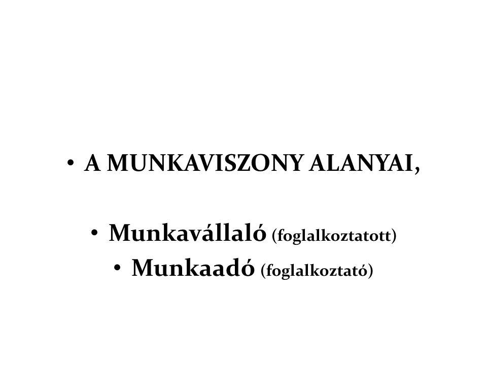 BEVEZETÉS, FOGALMAK: • A hatályos magyar jogszabályok szerint a munkavégzés többféle jogviszony keretében is megvalósulhat.