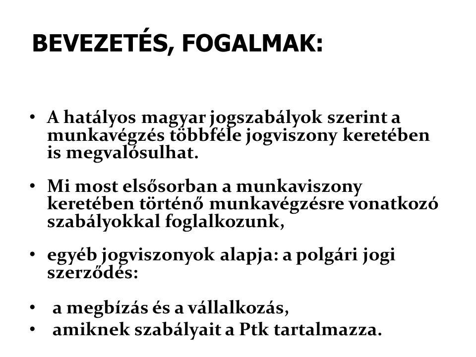 BEVEZETÉS, FOGALMAK: • A hatályos magyar jogszabályok szerint a munkavégzés többféle jogviszony keretében is megvalósulhat. • Mi most elsősorban a mun