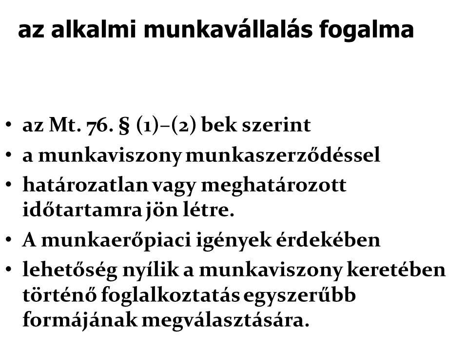 az alkalmi munkavállalás fogalma • az Mt. 76. § (1)–(2) bek szerint • a munkaviszony munkaszerződéssel • határozatlan vagy meghatározott időtartamra j