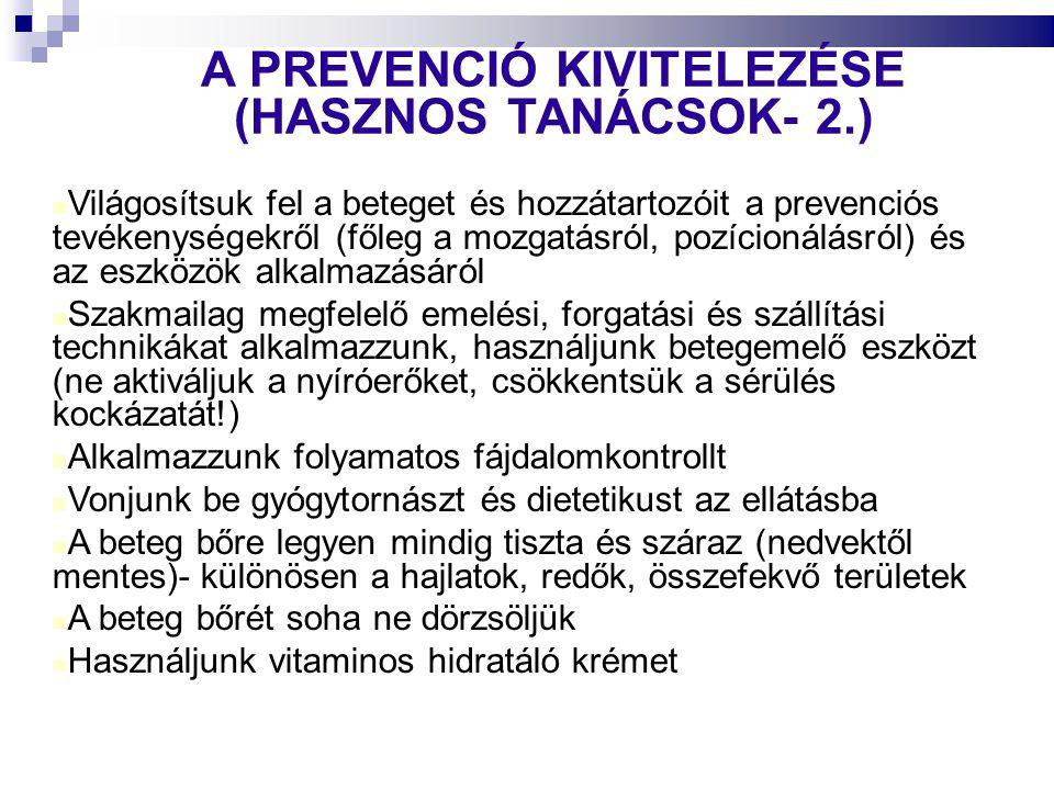 A PREVENCIÓ KIVITELEZÉSE (HASZNOS TANÁCSOK- 2.)  Világosítsuk fel a beteget és hozzátartozóit a prevenciós tevékenységekről (főleg a mozgatásról, po