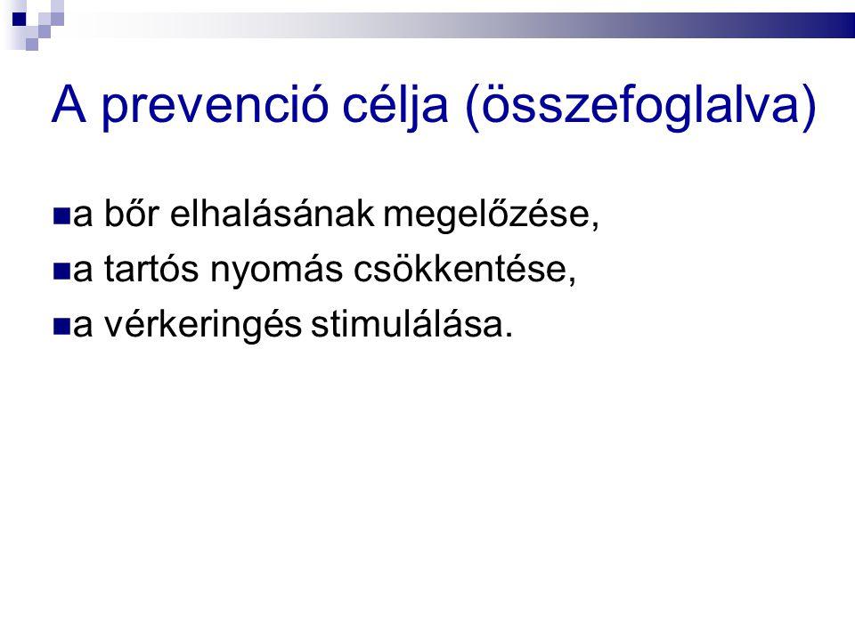 A prevenció célja (összefoglalva)  a bőr elhalásának megelőzése,  a tartós nyomás csökkentése,  a vérkeringés stimulálása.