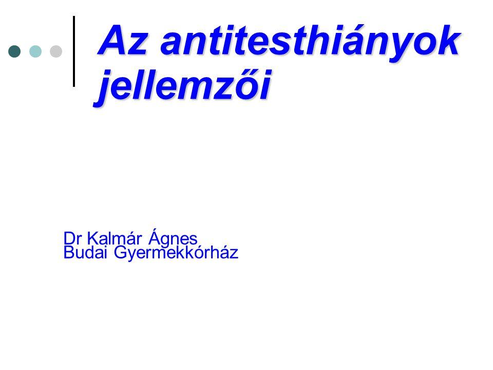 Az antitesthiányok jellemzői Dr Kalmár Ágnes Budai Gyermekkórház