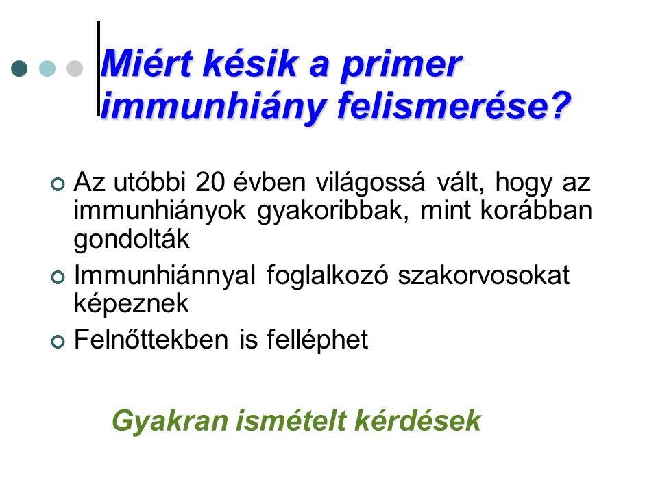 Miért késik a primer immunhiány felismerése? Az utóbbi 20 évben világossá vált, hogy az immunhiányok gyakoribbak, mint korábban gondolták Immunhiánnya