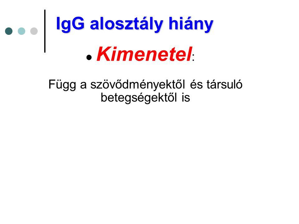 IgG alosztály hiány  Kimenetel : Függ a szövődményektől és társuló betegségektől is