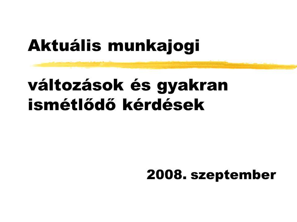 Aktuális munkajogi változások és gyakran ismétlődő kérdések 2008. szeptember
