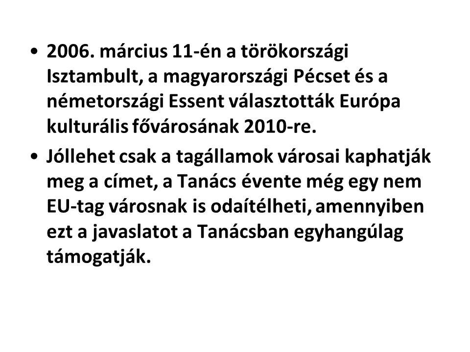 •2006. március 11-én a törökországi Isztambult, a magyarországi Pécset és a németországi Essent választották Európa kulturális fővárosának 2010-re. •J