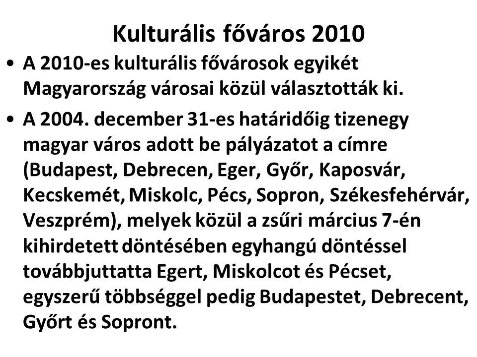 Kulturális főváros 2010 •A 2010-es kulturális fővárosok egyikét Magyarország városai közül választották ki. •A 2004. december 31-es határidőig tizeneg