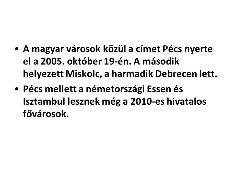 •A magyar városok közül a címet Pécs nyerte el a 2005. október 19-én. A második helyezett Miskolc, a harmadik Debrecen lett. •Pécs mellett a németorsz