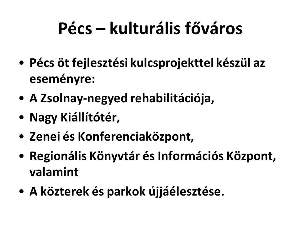 Pécs – kulturális főváros •Pécs öt fejlesztési kulcsprojekttel készül az eseményre: •A Zsolnay-negyed rehabilitációja, •Nagy Kiállítótér, •Zenei és Ko