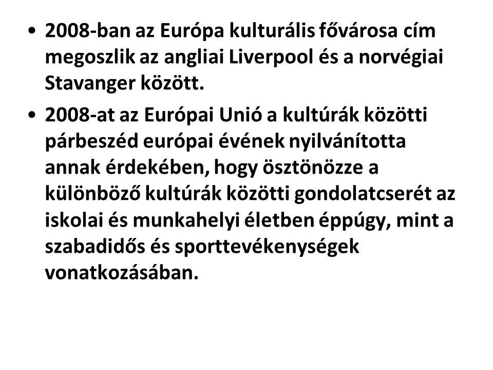 •2008-ban az Európa kulturális fővárosa cím megoszlik az angliai Liverpool és a norvégiai Stavanger között. •2008-at az Európai Unió a kultúrák között
