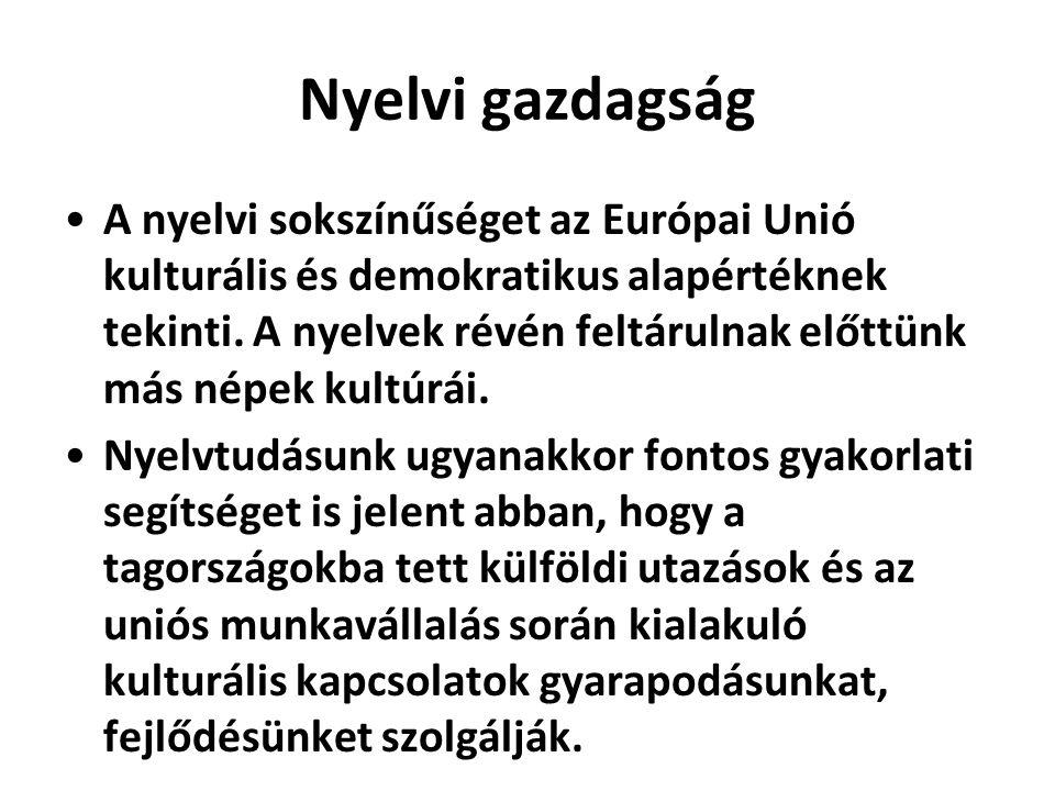 Nyelvi gazdagság •A nyelvi sokszínűséget az Európai Unió kulturális és demokratikus alapértéknek tekinti. A nyelvek révén feltárulnak előttünk más nép