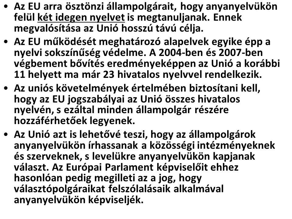•Az EU arra ösztönzi állampolgárait, hogy anyanyelvükön felül két idegen nyelvet is megtanuljanak. Ennek megvalósítása az Unió hosszú távú célja. •Az