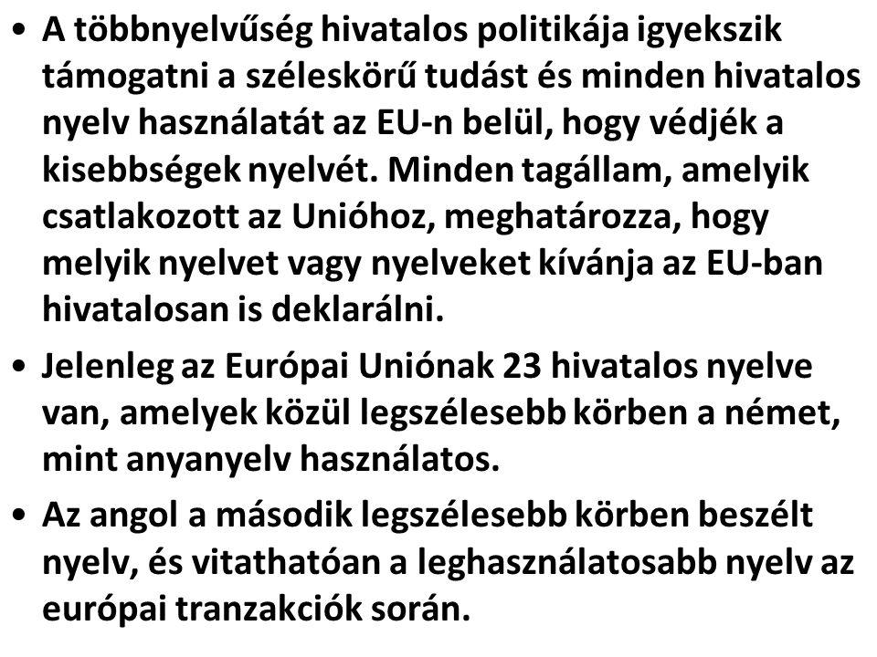 •A többnyelvűség hivatalos politikája igyekszik támogatni a széleskörű tudást és minden hivatalos nyelv használatát az EU-n belül, hogy védjék a kiseb